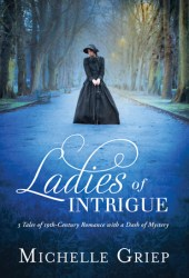 Ladies of Intrigue: 3 Tales of 19th-Century Romance with a Dash of Mystery Book