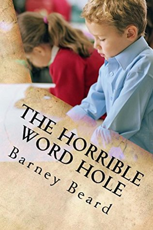 The Horrible Word Hole: How Luke and his classmates save their teacher from the Horrible Word Hole.