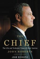 The Chief: The Life and Turbulent Times of Chief Justice John Roberts Book