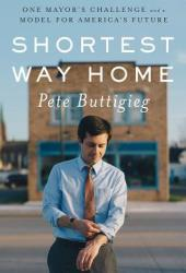 Shortest Way Home: One Mayor's Challenge and a Model for America's Future Book
