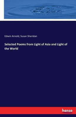 Selected Poems from Light of Asia and Light of the World