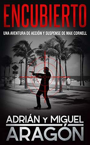 Encubierto: Una aventura de acción y suspense (Max Cornell thrillers de acción nº 5)