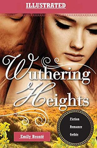 Wuthering Heights ILLUSTRATED: Fiction,Romance,Gothic