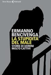 La stupidità del male: Storie di uomini molto cattivi Book