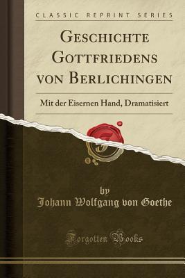 Geschichte Gottfriedens Von Berlichingen: Mit Der Eisernen Hand, Dramatisiert