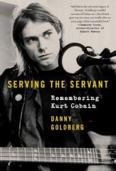Serving the Servant: Remembering Kurt Cobain Book