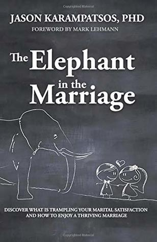 The Elephant in the Marriage: Discover What Is Trampling Your Marital Satisfaction and How to Enjoy a Thriving Marriage