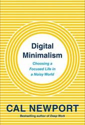 Digital Minimalism: Choosing a Focused Life in a Noisy World Book
