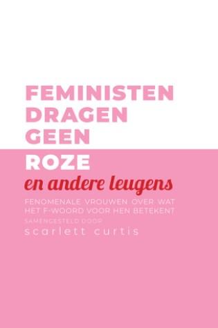 Feministen dragen geen roze (en andere leugens) – Scarlett Curtis