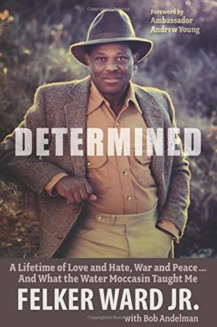 Determined: A Lifetime of Love and Hate, War and Peace ... And What the Water Moccasin Taught Me
