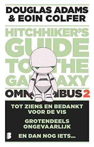 The hitchhiker's Guide to the Galaxy - omnibus 2: Tot ziens en bedankt voor de vis, Grotendeels ongevaarlijk en En dan nog iets...
