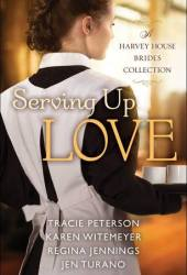 Serving Up Love: A Harvey House Brides Collection