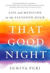That Good Night: Life and Medicine in the Eleventh Hour Book