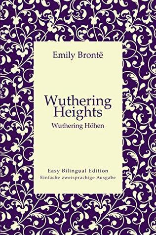Wuthering Heights - Wuthering Höhen - English to German - Englisch zu Deutsch: Easy Bilingual Edition - Einfache zweisprachige Ausgabe