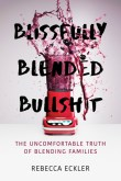 Blissfully Blended Bullshit: The Uncomfortable Truth of Blending Families