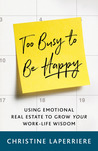 Too Busy to Be Happy: Using Emotional Real Estate to Grow Your Work-Life Wisdom