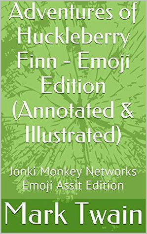 Adventures of Huckleberry Finn - Emoji Edition (Annotated & Illustrated): Jonki Monkey Networks Emoji Assist Edition