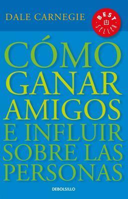C�mo Ganar Amigos E Influir Sobre Las Personas / How to Win Friends & Influence People