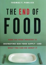 The End of Food: How the Food Industry Is Destroying Our Food Supply--And What You Can Do about It Book by Thomas F. Pawlick
