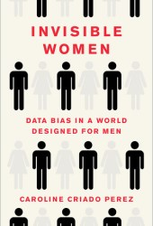Invisible Women: Data Bias in a World Designed for Men Book