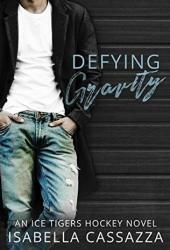 Defying Gravity (Ice Tigers #1) Book