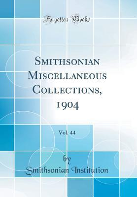 Smithsonian Miscellaneous Collections, 1904, Vol. 44