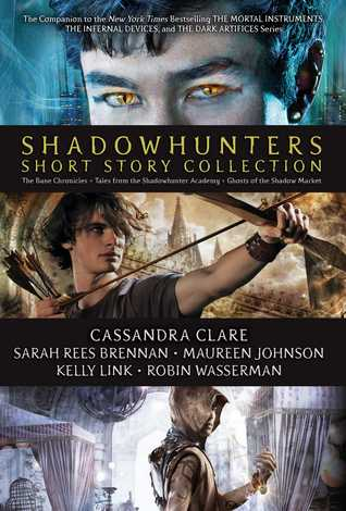 Shadowhunters Short Story Collection: The Bane Chronicles; Tales from the Shadowhunters Academy; Ghosts of the Shadow Market