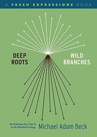 Deep Roots, Wild Branches: Revitalizing the Church in the Blended Ecology