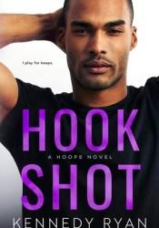 Hook Shot (Hoops, #3) Book by Kennedy Ryan