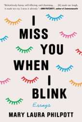 I Miss You When I Blink: Essays Book