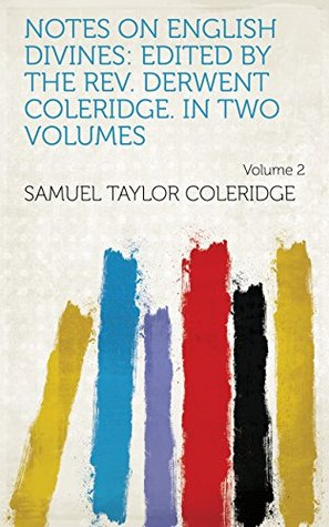 Notes on English Divines: Edited by the rev. Derwent Coleridge. In two volumes Volume 2