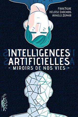 Intelligences Artificielles. Miroirs de nos vies
