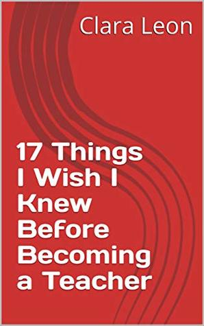 17 Things I Wish I Knew Before Becoming a Teacher