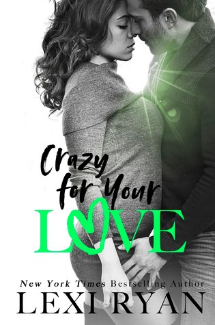 RELEASE BLITZ: CRAZY FOR YOUR LOVE by Lexi Ryan