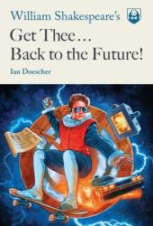 William Shakespeare's Get Thee Back to the Future! Book