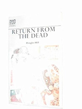 Return From The Dead: The History Of Ghosts, Vampires, Werewolves And Poltergeists