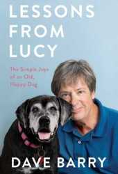 Lessons From Lucy: The Simple Joys of an Old, Happy Dog Book