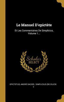 Le Manuel d'Epict�te: Et Les Commentaires de Simplicius, Volume 1...
