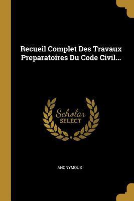 Recueil Complet Des Travaux Preparatoires Du Code Civil...