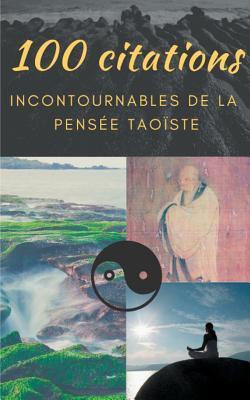 100 citations incontournables de la pensée taoïste: guide de poche de sagesse spirituelle