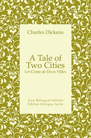 A Tale of Two Cities - Un Conte de Deux Villes - English to French - Anglais vers le français: Easy Bilingual Edition - Édition bilingue facile