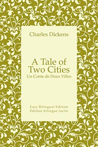 A Tale of Two Cities - Un Conte de Deux Villes - English to French - Anglais vers le français: Easy Bilingual Edition - Édition bilingue facile