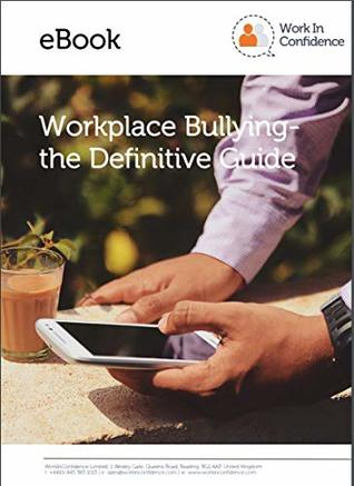Workplace Bullying - the Definitive Guide
