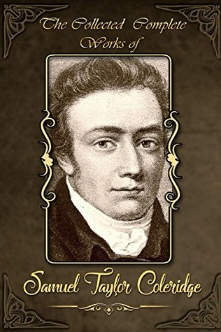 The Collected Complete Works of Samuel Taylor Coleridge