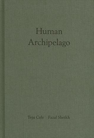 Fazal Sheikh & Teju Cole: Human Archipelago