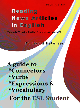 Reading News Articles in English: A Guide to Connectors, Verbs, Expressions, and Vocabulary for the ESL Student