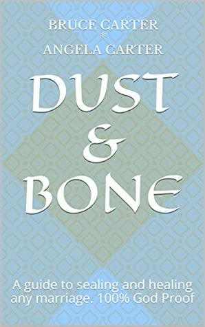 Dust & Bone: A guide to sealing and healing any marriage. 100% God Proof (Matrix Series 1-5 Book 1)
