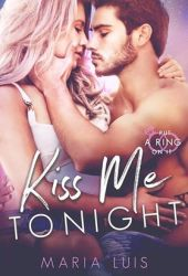 Kiss Me Tonight (Put A Ring On It, #2) Book