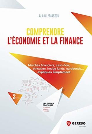 Comprendre l'économie et la finance: Marchés financiers, cash-flow, titrisation, hedge funds, eurobonds... expliqués simplement