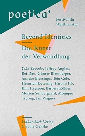 Die Kunst der Verwandlung / Beyond Identities: poetica 4. Festival für Weltliteratur